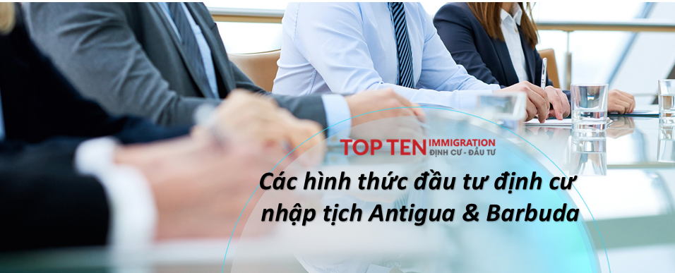 Các hình thức Đầu tư Định cư Nhập tịch Antigua & Barbuda - Thexanhquoctich